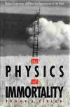The Physics of Immortality: Modern Cosmology, God and Resurrection of the Dead